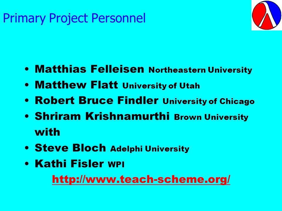 Primary Project Personnel Matthias Felleisen Northeastern University Matthew Flatt University of Utah Robert Bruce Findler University of Chicago Shrir