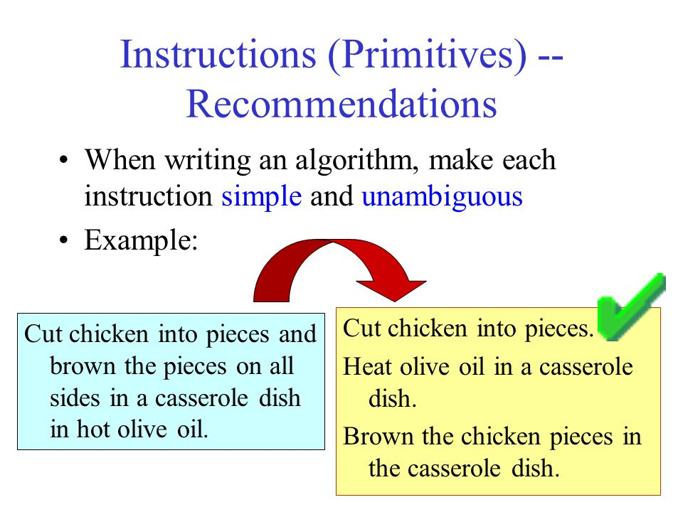 32 Instructions (Primitives) -- Recommendations When writing an algorithm, make each instruction simple and unambiguous Example: Cut chicken into piec