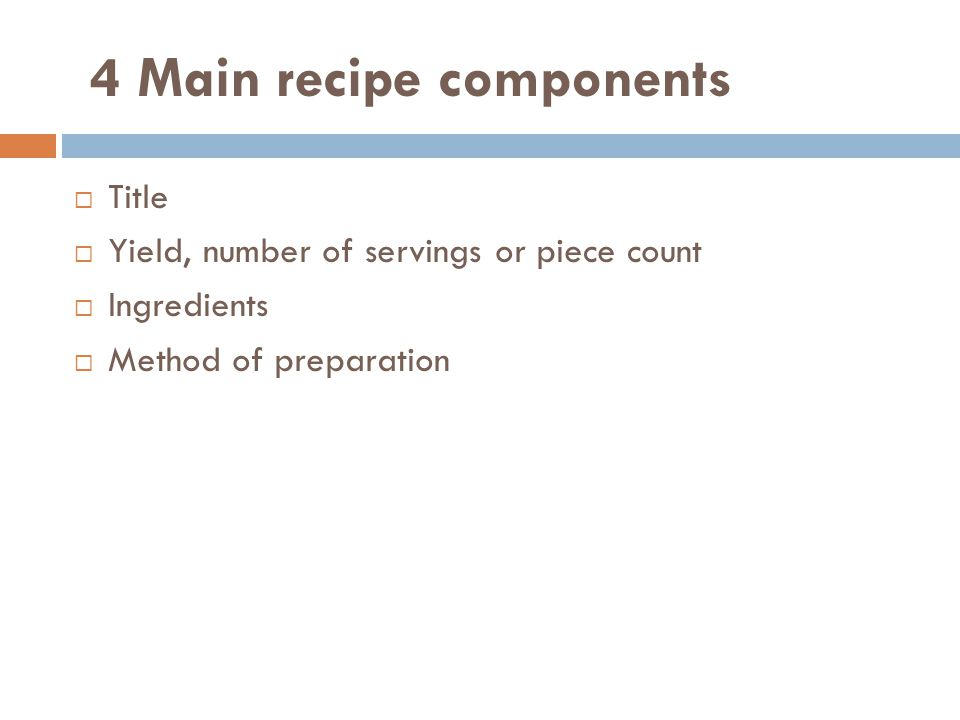 4 Main recipe components Title Yield, number of servings or piece count Ingredients Method of preparation