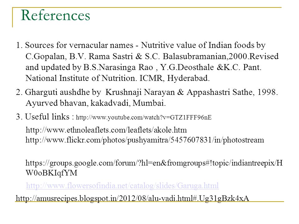References 1. Sources for vernacular names - Nutritive value of Indian foods by C.Gopalan, B.V. Rama Sastri & S.C. Balasubramanian,2000.Revised and up
