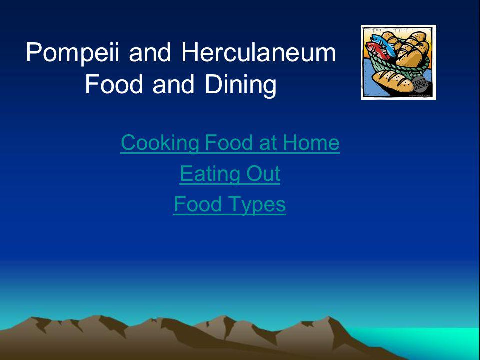 Cooking Food at Home Food and dining were of great importance in both Pompeii and Herculaneum.
