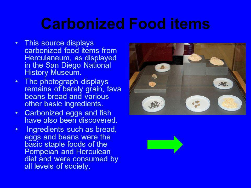 Carbonized Food items This source displays carbonized food items from Herculaneum, as displayed in the San Diego National History Museum. The photogra