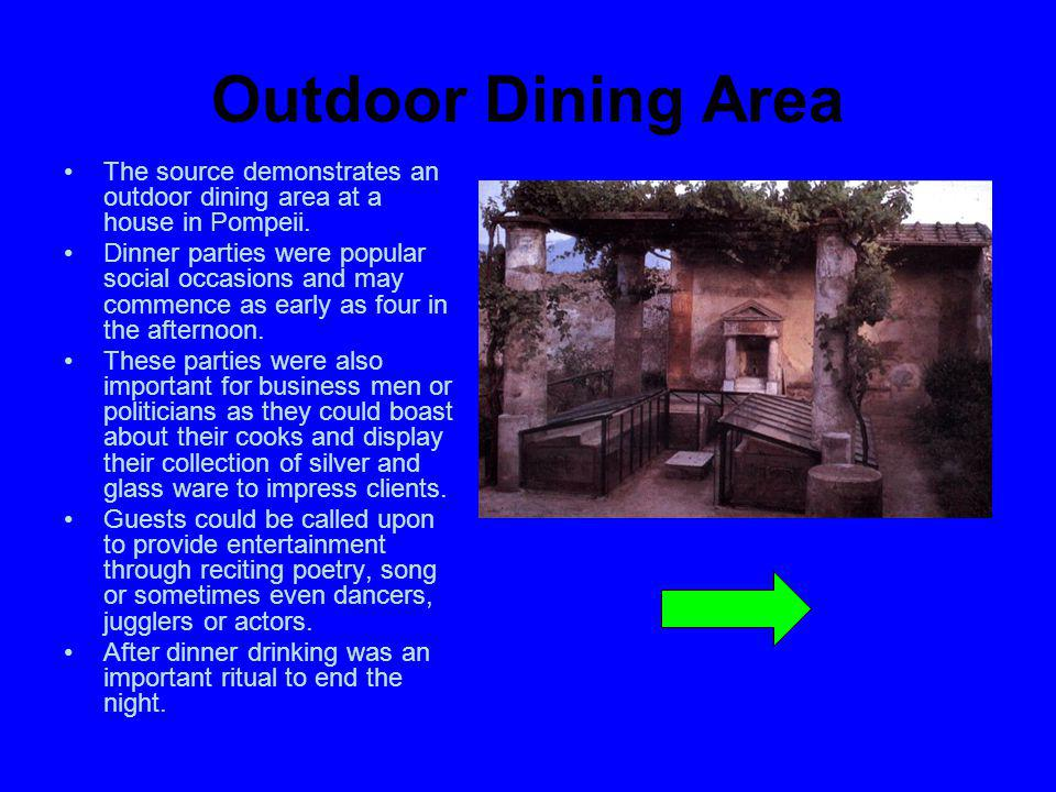 Outdoor Dining Area The source demonstrates an outdoor dining area at a house in Pompeii. Dinner parties were popular social occasions and may commenc