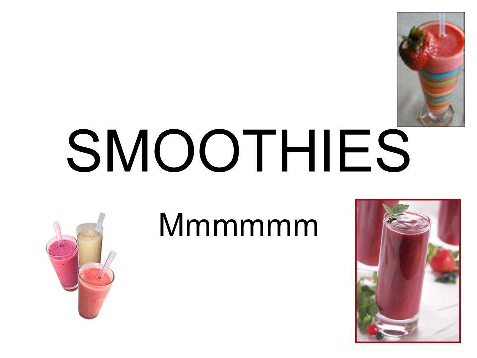 SMOOTHIES Mmmmmm