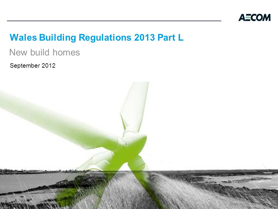 Wales Building Regulations 2013 Part L New build homes September 2012