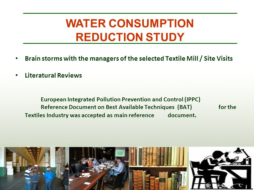 Brain storms with the managers of the selected Textile Mill / Site Visits Literatural Reviews European Integrated Pollution Prevention and Control (IP