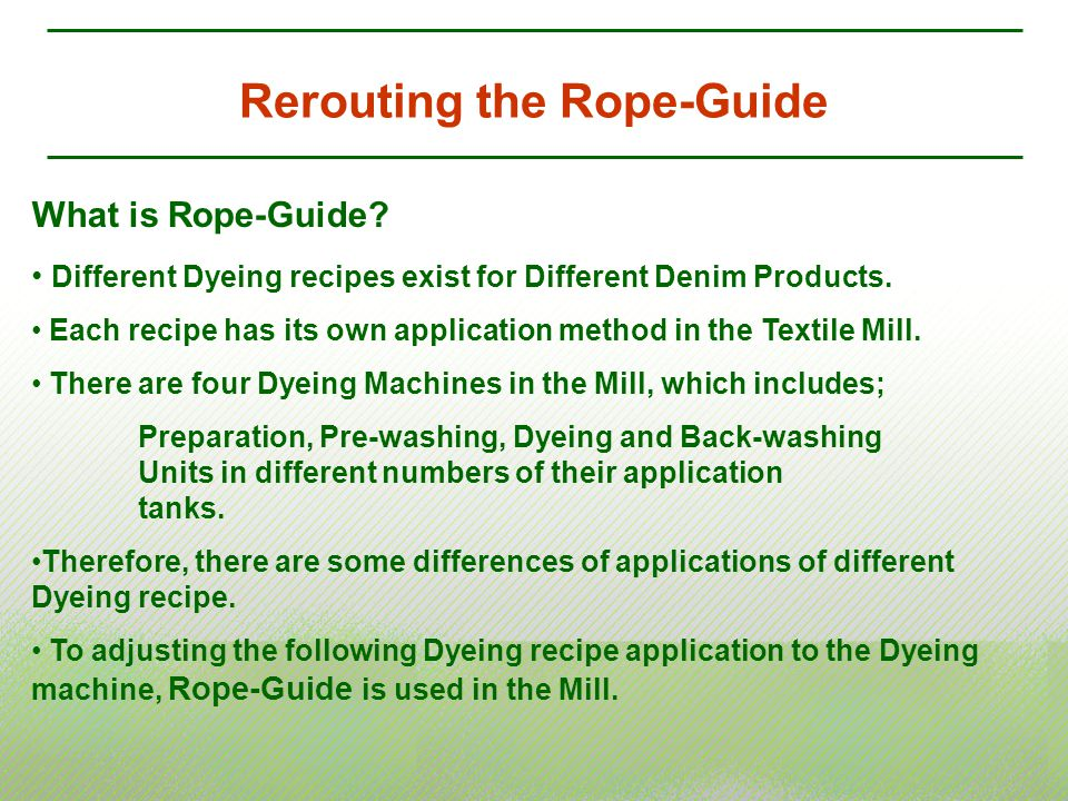 Rerouting the Rope-Guide What is Rope-Guide? Different Dyeing recipes exist for Different Denim Products. Each recipe has its own application method i