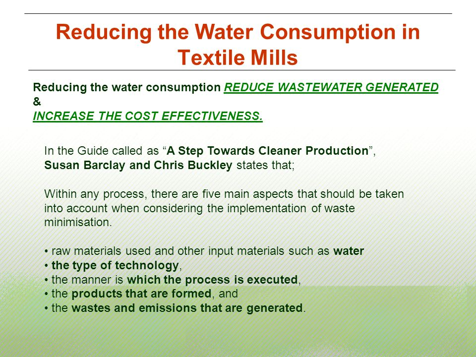 Reducing the Water Consumption in Textile Mills Reducing the water consumption REDUCE WASTEWATER GENERATED & INCREASE THE COST EFFECTIVENESS. In the G
