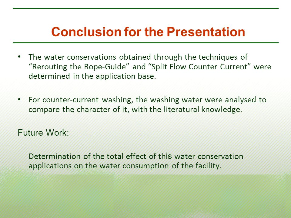 The water conservations obtained through the techniques of Rerouting the Rope-Guide and Split Flow Counter Current were determined in the application