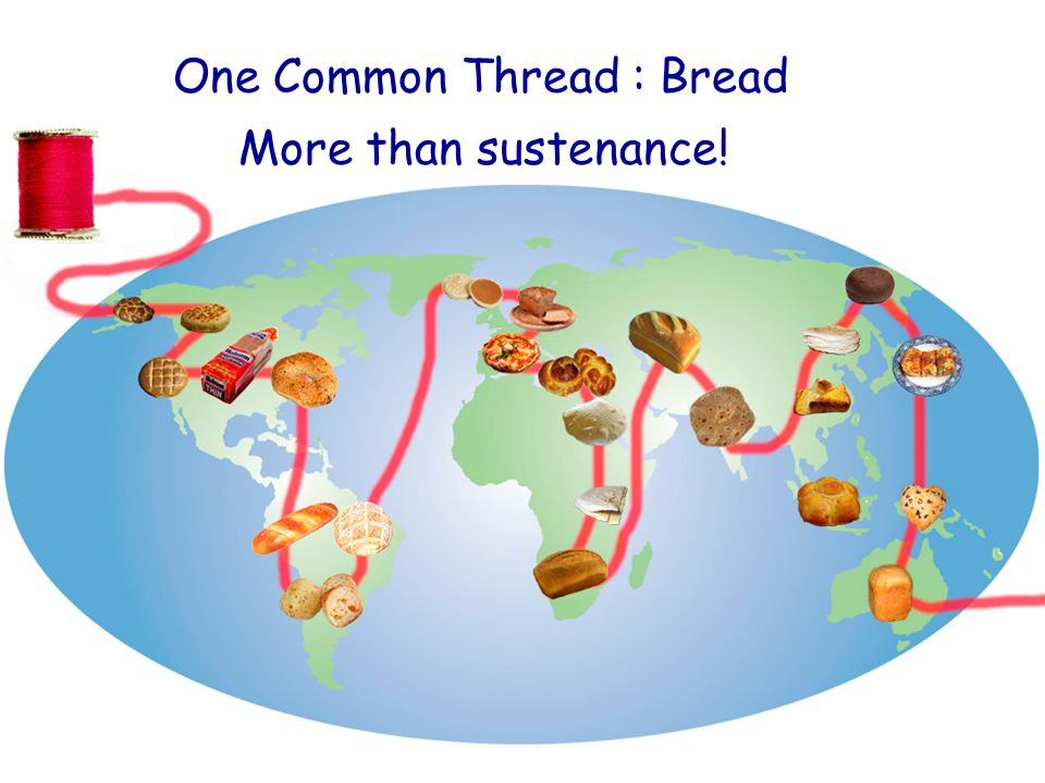 One Common Thread : Bread More than sustenance!