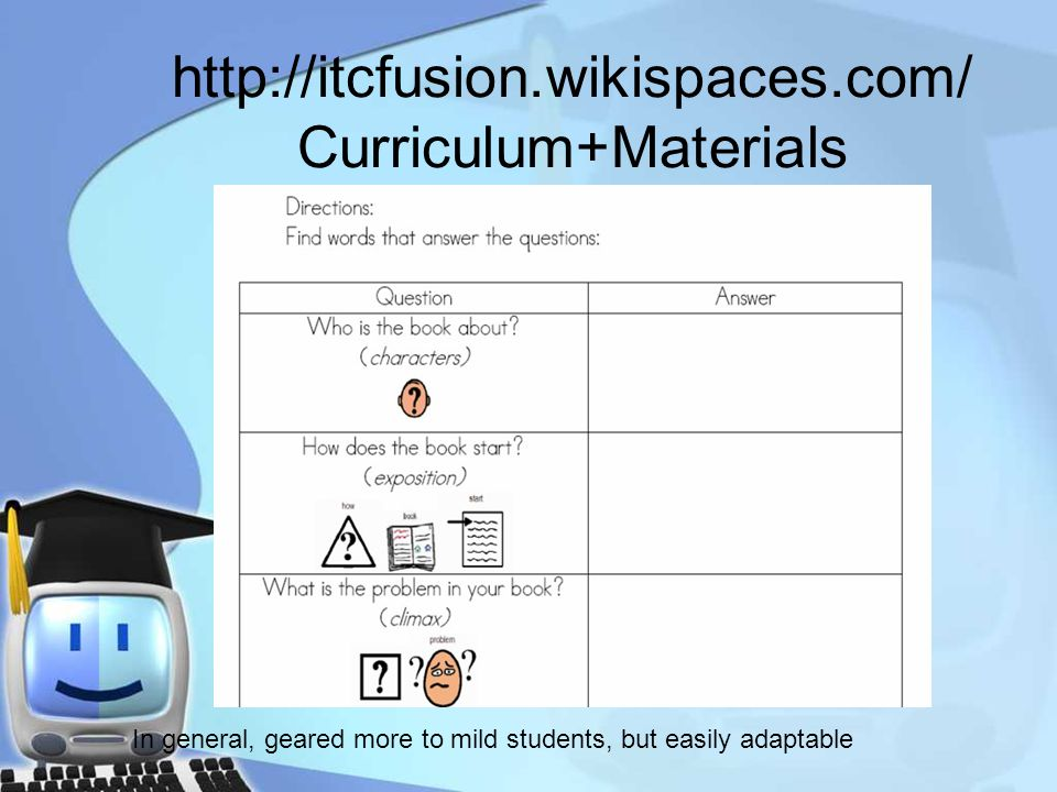 http://itcfusion.wikispaces.com/ Curriculum+Materials In general, geared more to mild students, but easily adaptable