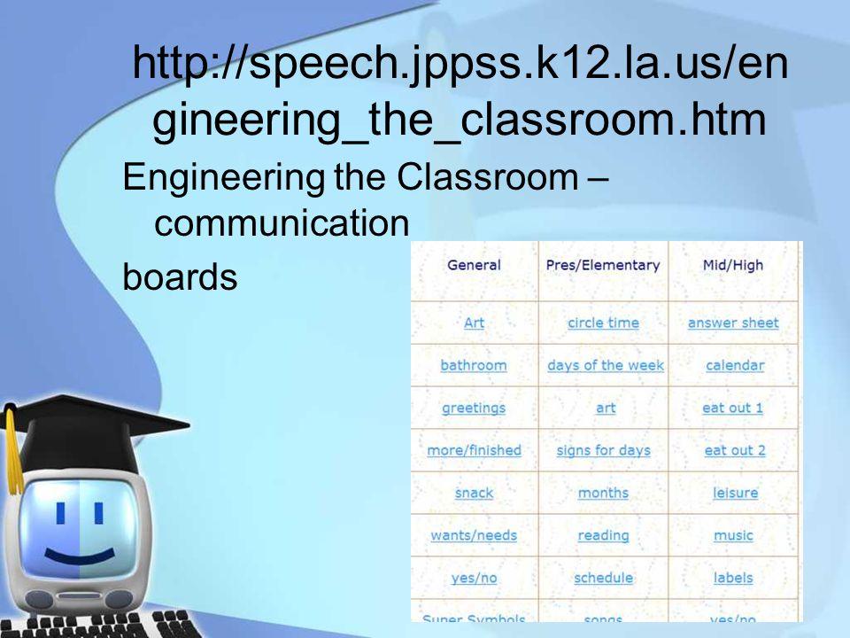 http://speech.jppss.k12.la.us/en gineering_the_classroom.htm Engineering the Classroom – communication boards