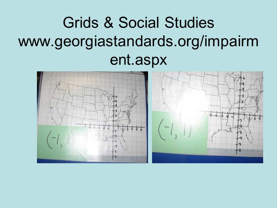 Grids & Social Studies www.georgiastandards.org/impairm ent.aspx