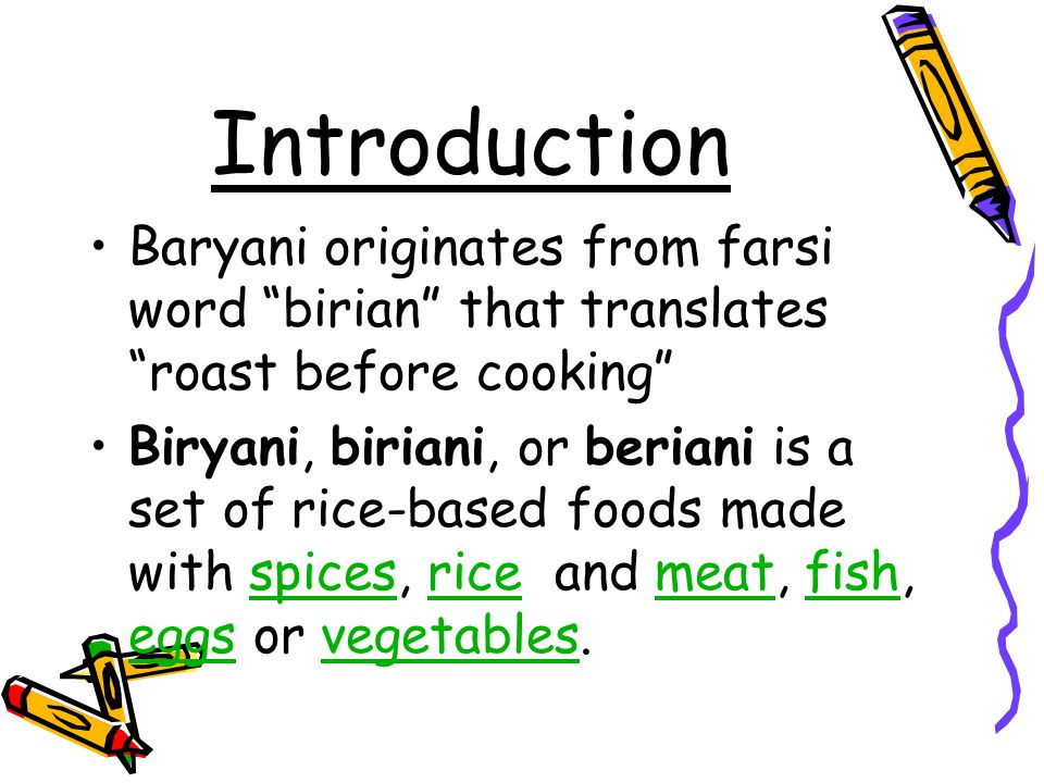 Introduction Baryani originates from farsi word birian that translates roast before cooking Biryani, biriani, or beriani is a set of rice-based foods