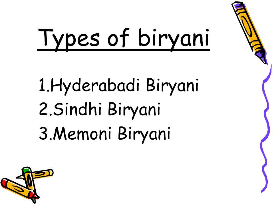 Types of biryani 1.Hyderabadi Biryani 2.Sindhi Biryani 3.Memoni Biryani