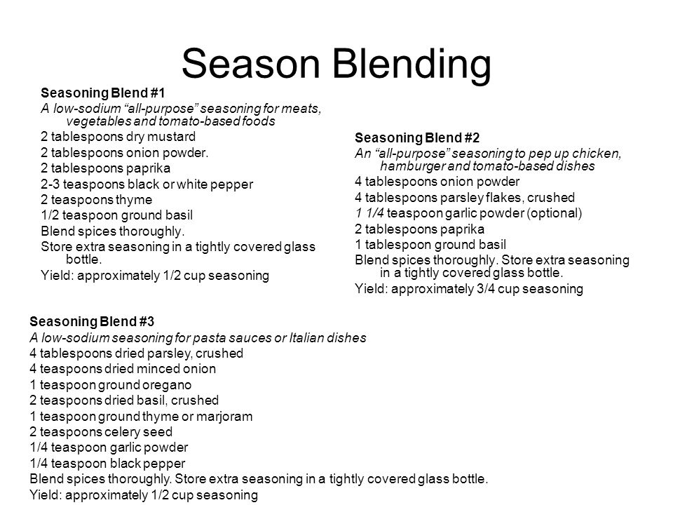 Season Blending Seasoning Blend #1 A low-sodium all-purpose seasoning for meats, vegetables and tomato-based foods 2 tablespoons dry mustard 2 tablesp
