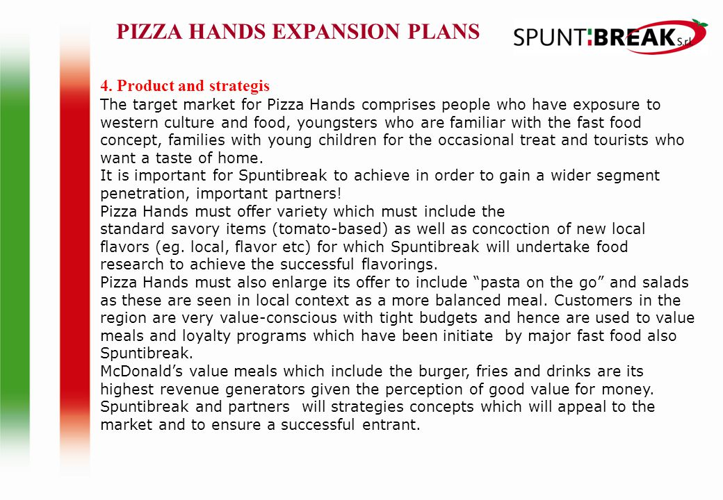 4. Product and strategis The target market for Pizza Hands comprises people who have exposure to western culture and food, youngsters who are familiar