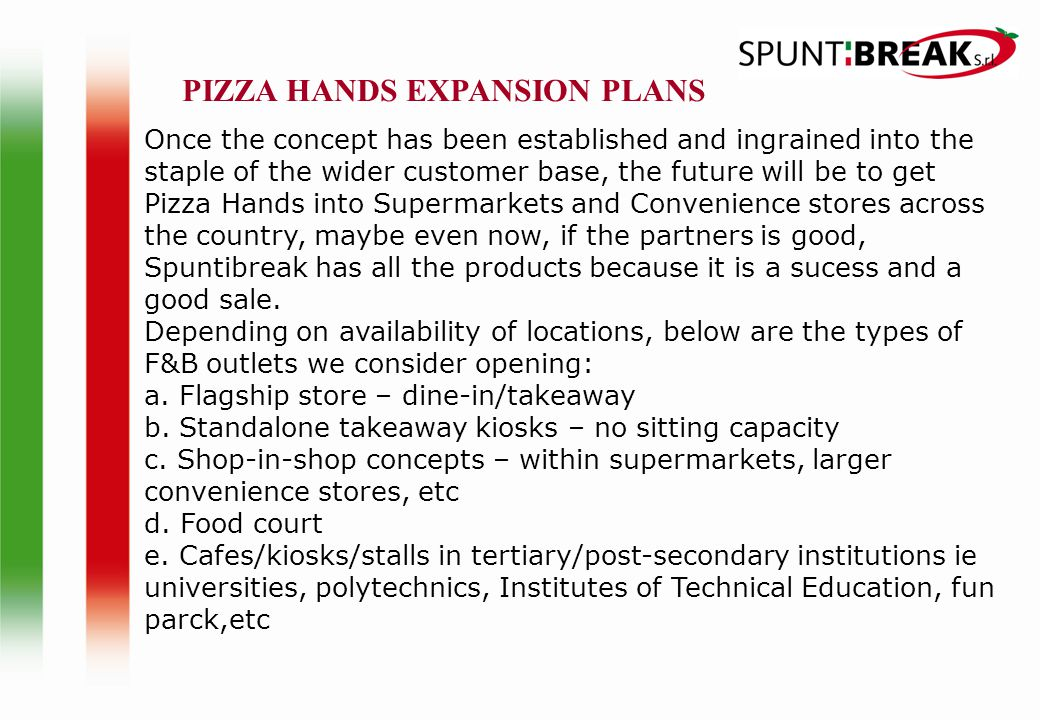 Once the concept has been established and ingrained into the staple of the wider customer base, the future will be to get Pizza Hands into Supermarket