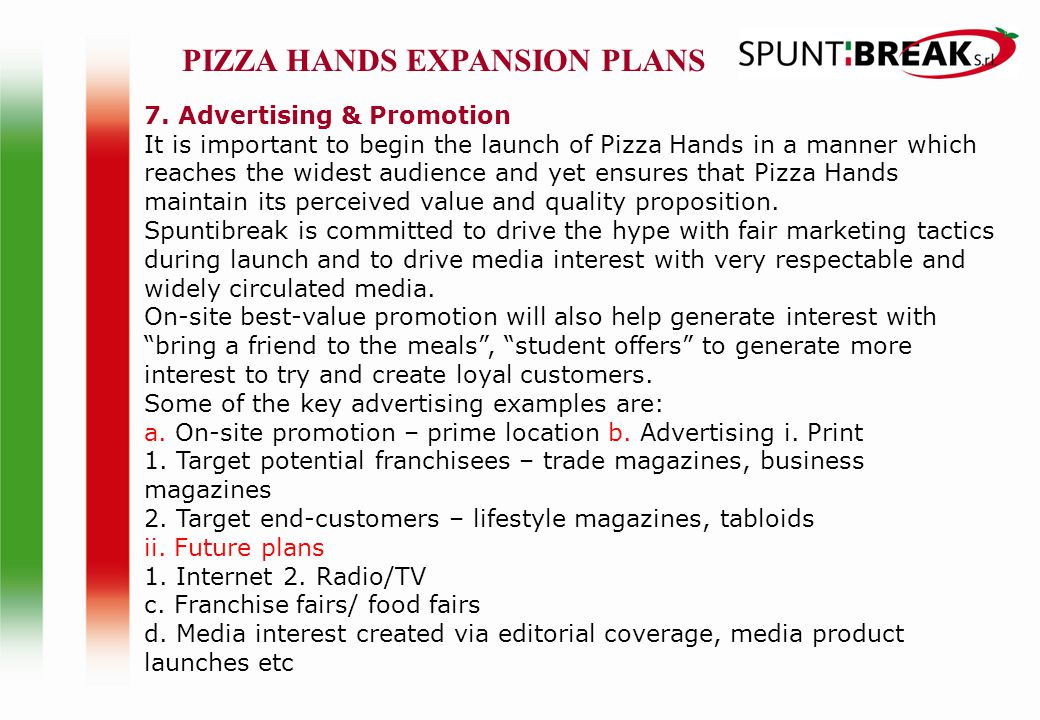 7. Advertising & Promotion It is important to begin the launch of Pizza Hands in a manner which reaches the widest audience and yet ensures that Pizza
