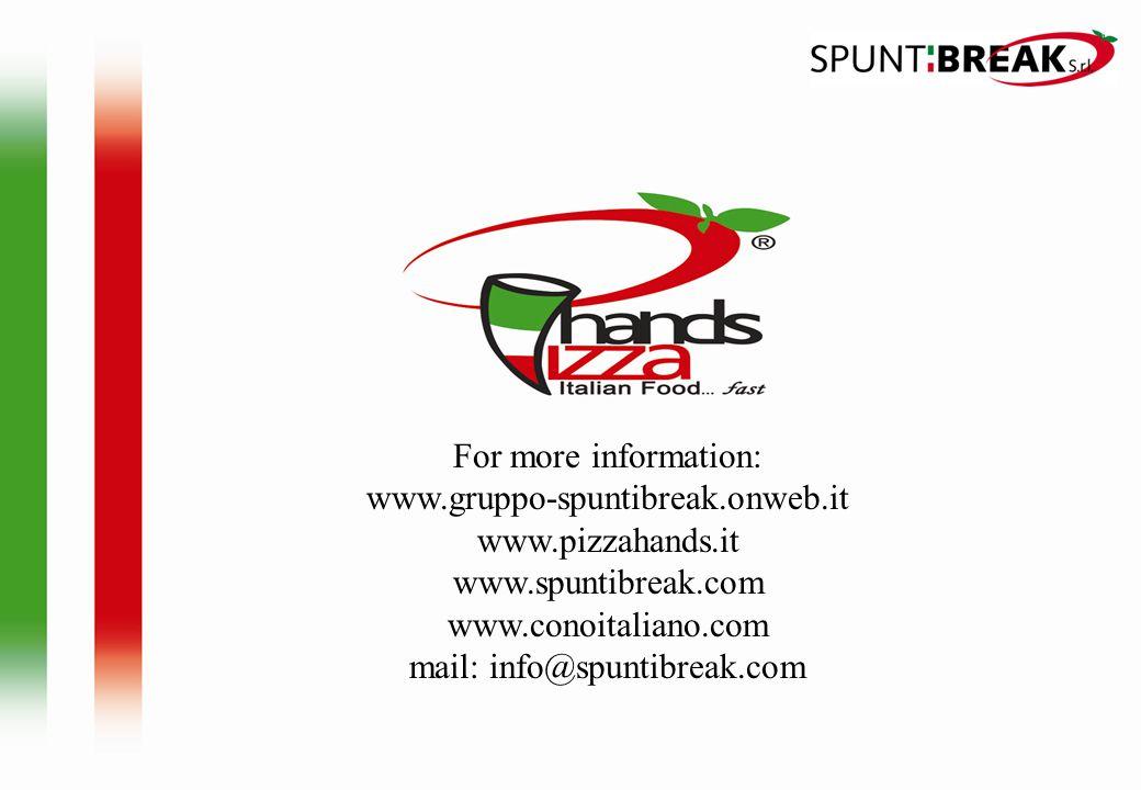 For more information: www.gruppo-spuntibreak.onweb.it www.pizzahands.it www.spuntibreak.com www.conoitaliano.com mail: info@spuntibreak.com