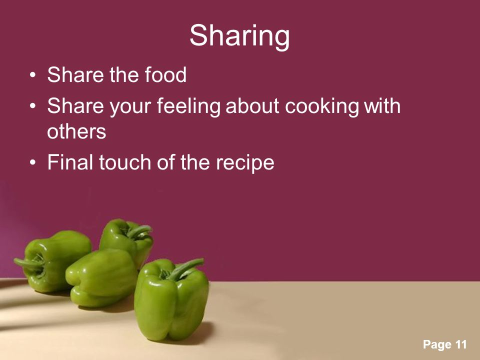 Powerpoint Templates Page 11 Sharing Share the food Share your feeling about cooking with others Final touch of the recipe
