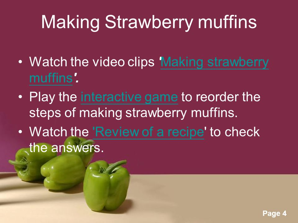 Powerpoint Templates Page 4 Making Strawberry muffins Watch the video clips Making strawberry muffins .