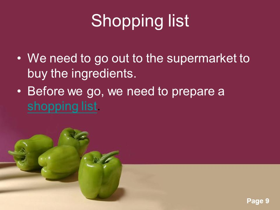 Powerpoint Templates Page 9 Shopping list We need to go out to the supermarket to buy the ingredients.