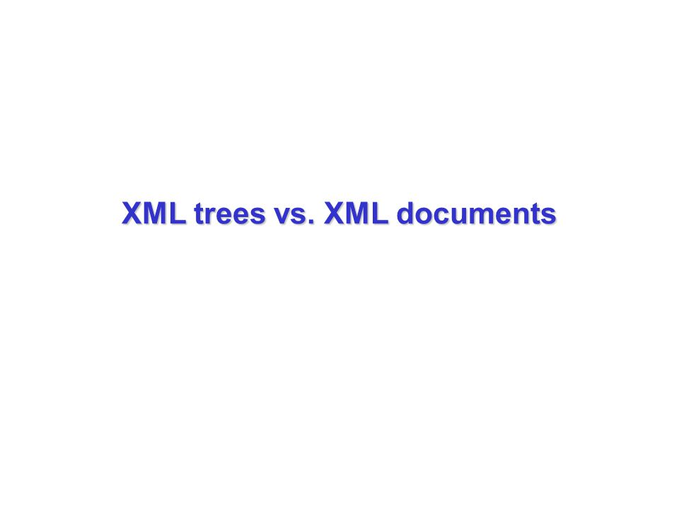 XML trees vs. XML documents