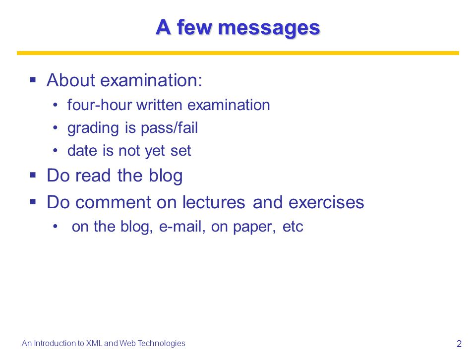 A few messages About examination: four-hour written examination grading is pass/fail date is not yet set Do read the blog Do comment on lectures and e