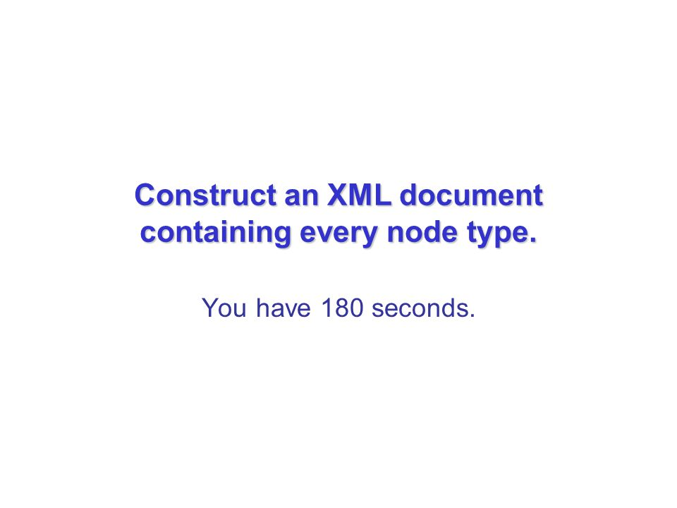 Construct an XML document containing every node type. You have 180 seconds.