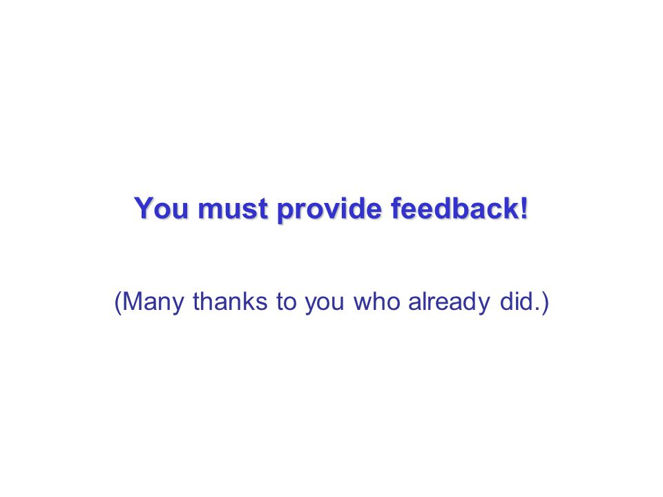 You must provide feedback! (Many thanks to you who already did.)