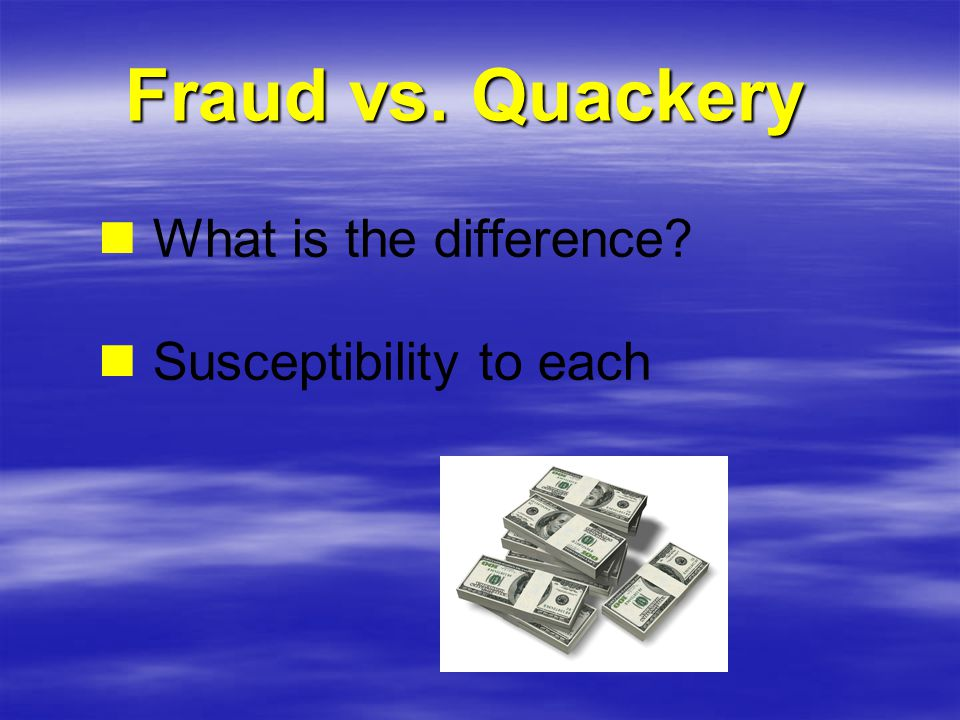 Fraud vs. Quackery What is the difference Susceptibility to each