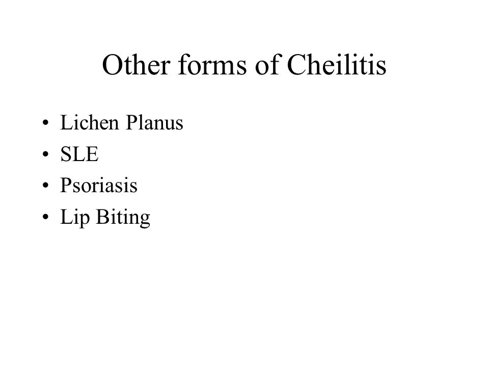 Other forms of Cheilitis Lichen Planus SLE Psoriasis Lip Biting