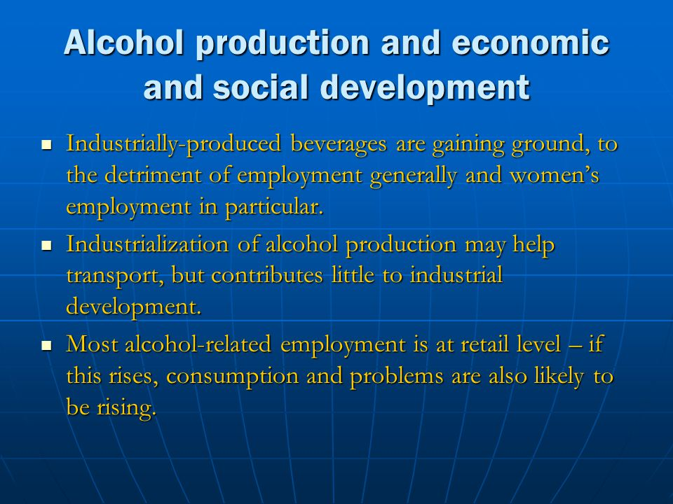 Alcohol production and economic and social development Industrially-produced beverages are gaining ground, to the detriment of employment generally an