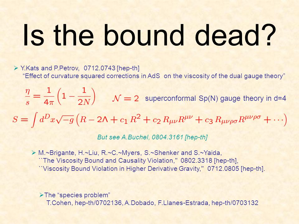 Is the bound dead? Y.Kats and P.Petrov, 0712.0743 [hep-th] Effect of curvature squared corrections in AdS on the viscosity of the dual gauge theory su