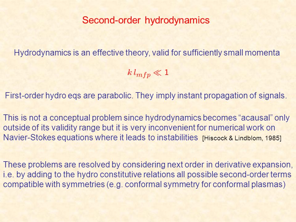 Hydrodynamics is an effective theory, valid for sufficiently small momenta First-order hydro eqs are parabolic. They imply instant propagation of sign