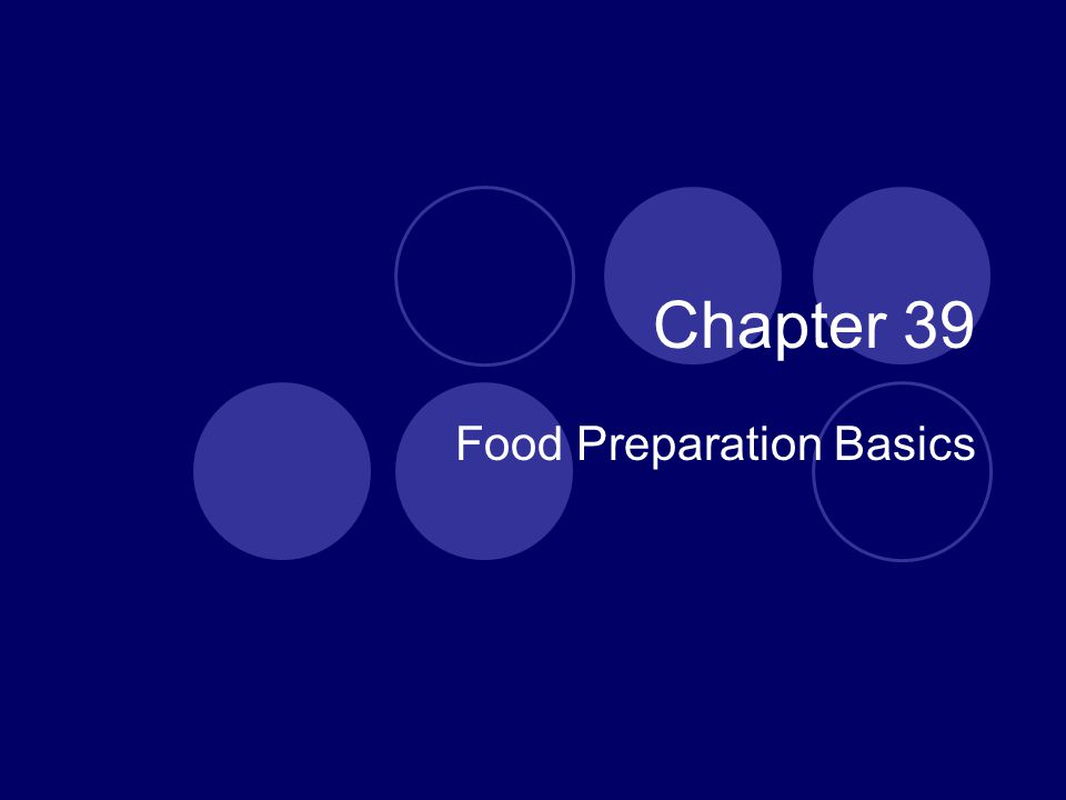 Chapter 39 Food Preparation Basics