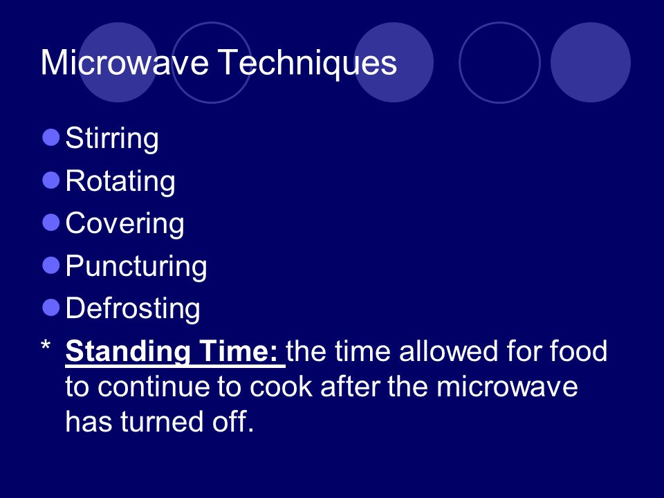 Microwave Techniques Stirring Rotating Covering Puncturing Defrosting *Standing Time: the time allowed for food to continue to cook after the microwav