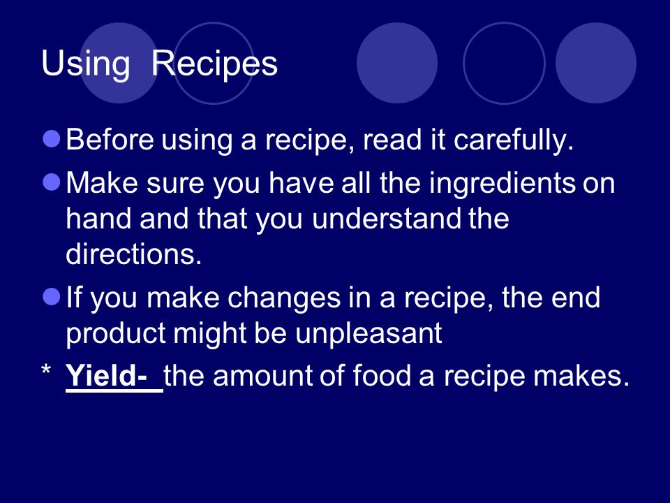 Using Recipes Before using a recipe, read it carefully. Make sure you have all the ingredients on hand and that you understand the directions. If you