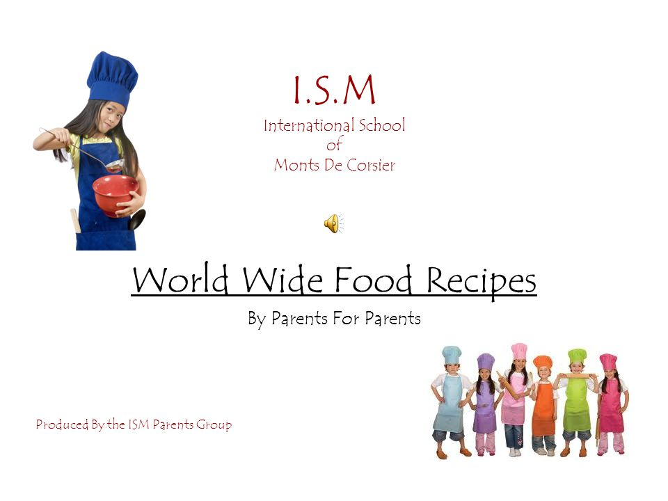 I.S.M International School of Monts De Corsier World Wide Food Recipes By Parents For Parents Produced By the ISM Parents Group