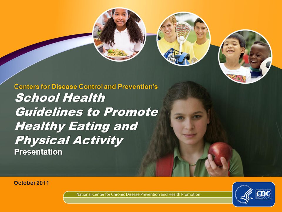 Centers for Disease Control and Preventions School Health Guidelines to Promote Healthy Eating and Physical Activity Presentation October 2011