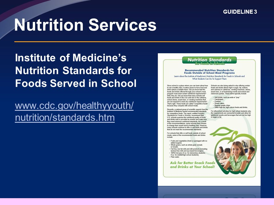 Nutrition Services Institute of Medicines Nutrition Standards for Foods Served in School   nutrition/standards.htm GUIDELINE 3