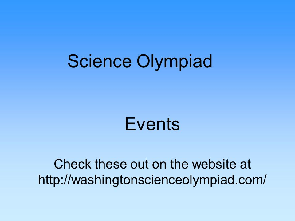 Science Olympiad Events Check these out on the website at http://washingtonscienceolympiad.com/