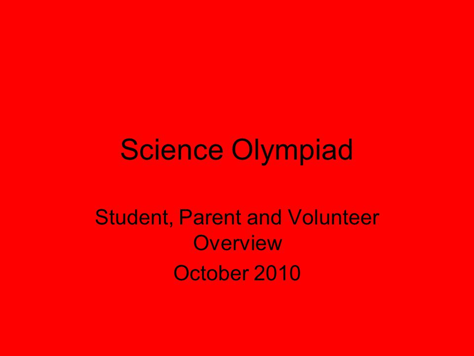 Science Olympiad Student, Parent and Volunteer Overview October 2010