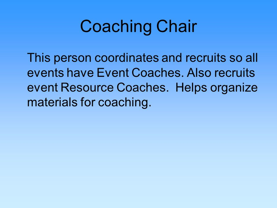 Coaching Chair This person coordinates and recruits so all events have Event Coaches.