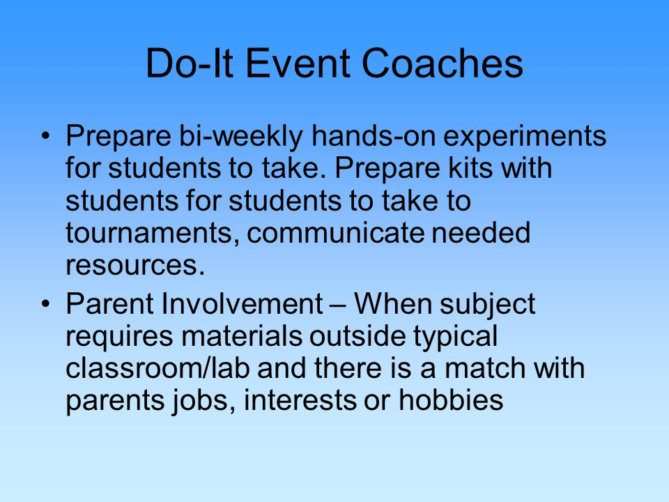 Do-It Event Coaches Prepare bi-weekly hands-on experiments for students to take.