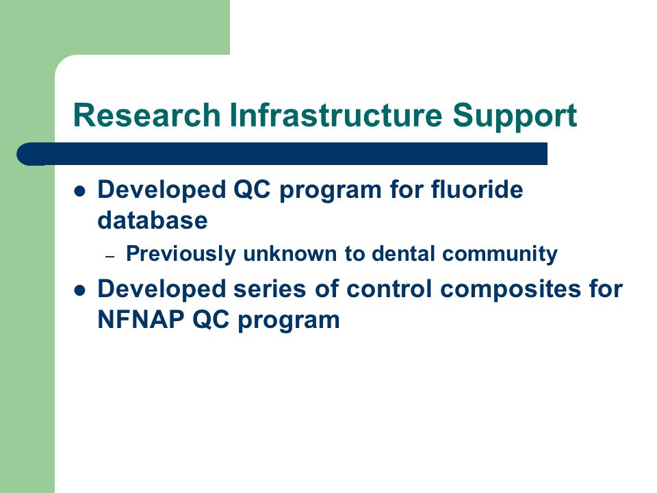 Research Infrastructure Support Developed QC program for fluoride database – Previously unknown to dental community Developed series of control compos
