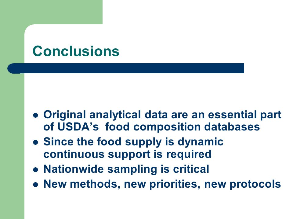 Conclusions Original analytical data are an essential part of USDAs food composition databases Since the food supply is dynamic continuous support is