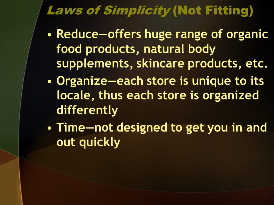 Laws of Simplicity (Not Fitting) Reduceoffers huge range of organic food products, natural body supplements, skincare products, etc. Organizeeach stor