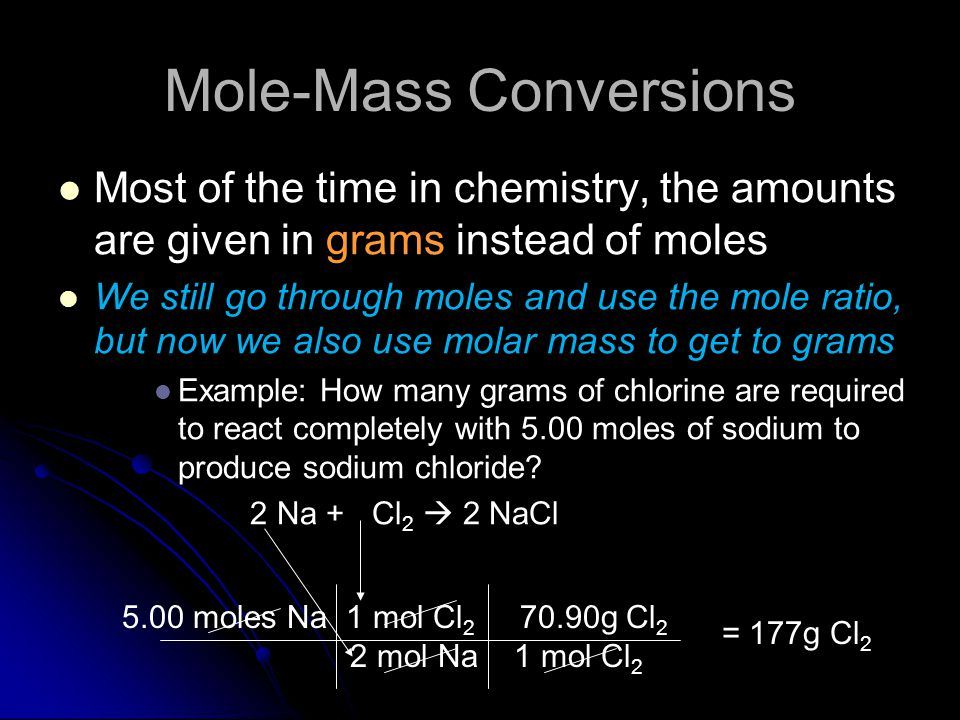 Mole-Mole Conversions How many moles of sodium chloride will be produced if you react 2.6 moles of chlorine gas with an excess (more than you need) of